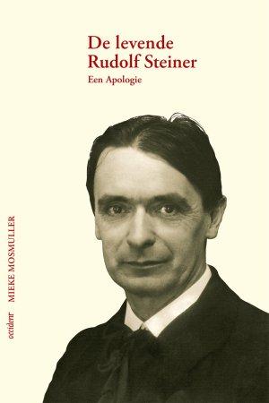 De levende Rudolf Steiner. Een Apologie, 9789075240757
