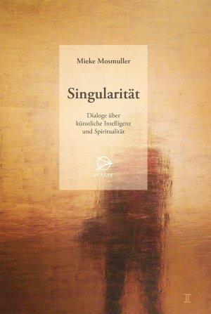 Singularität. Dialoge über künstliche Intelligenz und Spiritualität, 9783946699101