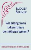 Boeken van Rudolf Steiner Wie erlangt man Erkenntnisse der höheren Welten? GA 10 - 9783727401008