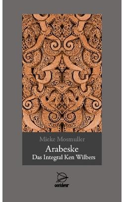 Arabeske - Das Integral Ken Wilbers - 9783000286292