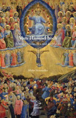 Bücher Vom Himmel hoch. Die Engel-Hierarchien und der Mensch - 9783946699033
