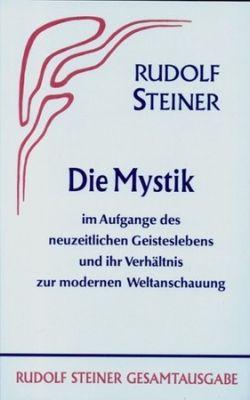Boeken van Rudolf Steiner Die Mystik im Aufgange des neuzeitlichen Geisteslebens und ihr Verhältnis zur modernen Weltanschauung GA 7 - 9783727400704