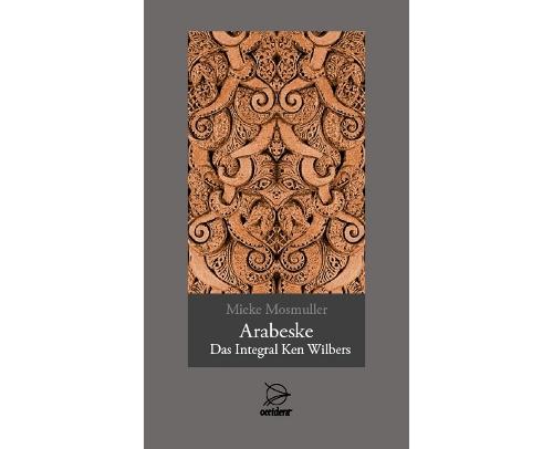 Arabeske - Das Integral Ken Wilbers, 9783000286292